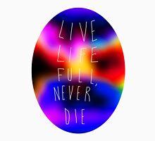 Live Life Full Unisex T-Shirt