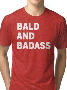 Bald and Badass Tri-blend T-Shirt