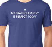 My Brain Chemistry is Perfect Today Unisex T-Shirt
