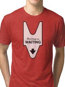 Don't Keep Me Waiting Tri-blend T-Shirt