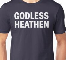 Godless Heathen Unisex T-Shirt