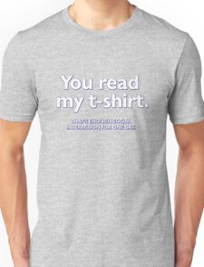 You read my t-shirt. That's enough social interaction for one day Unisex T-Shirt