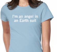 I'm an Angel in an Earth Suit Womens Fitted T-Shirt