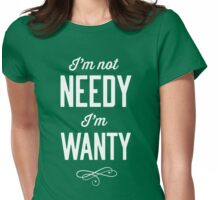 I'm Not Needy, I'm Wanty Womens Fitted T-Shirt