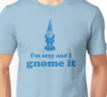 I'm Sexy and I Gnome It Unisex T-Shirt