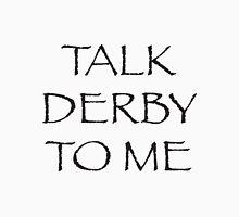 Talk Derby To ME! Unisex T-Shirt