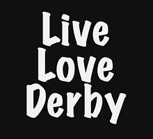 Live Love Derby Unisex T-Shirt