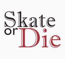 Skate or Die  by NineOh
