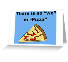 There is No We in Pizza Greeting Card
