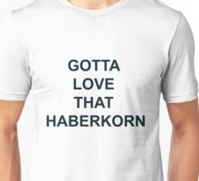 Gotta Love That Haberkorn (dark text) Unisex T-Shirt