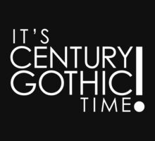 It's Century Gothic Time! by blackrock3