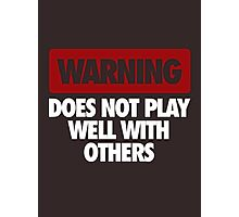 WARNING DOES NOT PLAY WELL WITH OTHERS Photographic Print