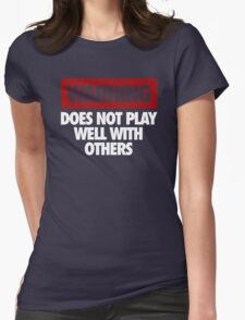 WARNING DOES NOT PLAY WELL WITH OTHERS Womens Fitted T-Shirt