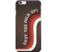Shut The Fuck Up iPhone Case/Skin