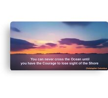 Courage to lose sight of the Shore. Canvas Print