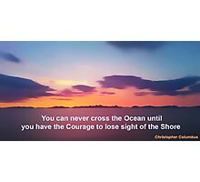 Courage to lose sight of the Shore. Photographic Print