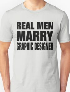 Real Men Marry Graphic Designer - Tshirts & Hoodies T-Shirt