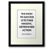 TONY ROBBINS QUOTE: THE PATH  TO SUCCESS  IS TO TAKE MASSIVE, DETERMINED ACTION Framed Print