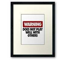 WARNING DOES NOT PLAY WELL WITH OTHERS V2 Framed Print