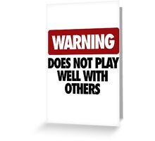 WARNING DOES NOT PLAY WELL WITH OTHERS V2 Greeting Card