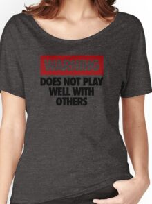 WARNING DOES NOT PLAY WELL WITH OTHERS V2 Women's Relaxed Fit T-Shirt