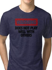 WARNING DOES NOT PLAY WELL WITH OTHERS V2 Tri-blend T-Shirt