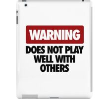 WARNING DOES NOT PLAY WELL WITH OTHERS V2 iPad Case/Skin