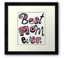 Best Mom Ever Nr. 01 - Text Art Framed Print