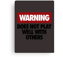 WARNING DOES NOT PLAY WELL WITH OTHERS V3 Canvas Print