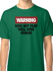 WARNING DOES NOT PLAY WELL WITH OTHERS V3 Classic T-Shirt