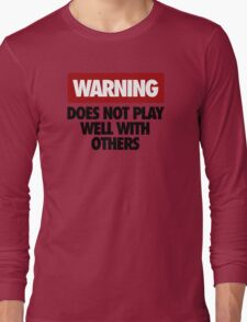 WARNING DOES NOT PLAY WELL WITH OTHERS V3 Long Sleeve T-Shirt