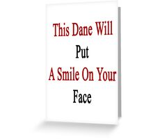 This Dane Will Put A Smile On Your Face  Greeting Card
