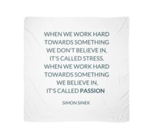 WHEN WE WORK HARD TOWARDS SOMETHING WE DON'T BELIEVE IN,  IT'S CALLED STRESS. WHEN WE WORK HARD TOWARDS SOMETHING  WE BELIEVE IN,  IT'S CALLED PASSION   Scarf
