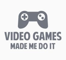 Video Games Made Me Do It by BrightDesign
