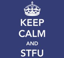 Keep Calm and STFU by wondrous