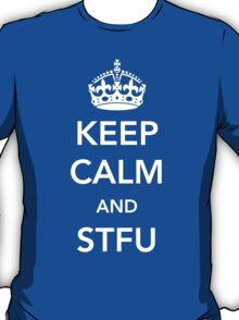 Keep Calm and STFU T-Shirt