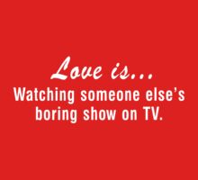 Love is Watching Someone Else's Boring Show on TV T-Shirt