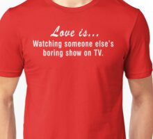 Love is Watching Someone Else's Boring Show on TV Unisex T-Shirt