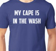 My Cape is in the Wash Unisex T-Shirt