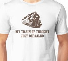 My Train of Thought Just Derailed Unisex T-Shirt