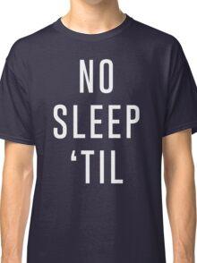 No Sleep 'Til  Classic T-Shirt