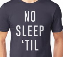 No Sleep 'Til  Unisex T-Shirt