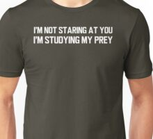 I'm Not Staring at You, I'm Studying My Prey Unisex T-Shirt