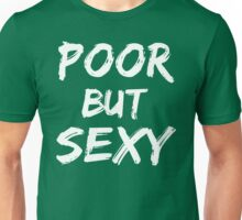 Poor But Sexy Unisex T-Shirt