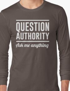 Question Authority Ask Me Anything Long Sleeve T-Shirt