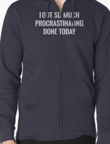 I Got So Much Procrastinating Done Today Zipped Hoodie