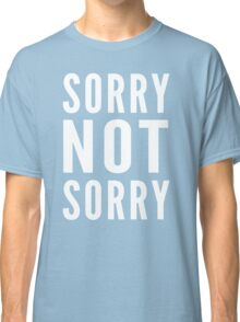 Sorry Not Sorry Classic T-Shirt