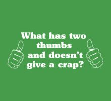 What Has Two Thumbs and Doesn't Give a Crap? by wondrous