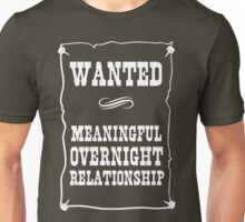 Wanted: Meaningful Overnight Relationship Unisex T-Shirt