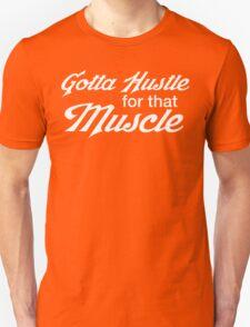 Gotta Hustle for That Muscle Unisex T-Shirt